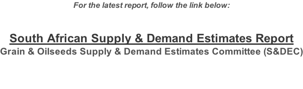 For the latest report, follow the link below:  South African Supply & Demand Estimates Report Grain & Oilseeds Supply & Demand Estimates Committee (S&DEC)